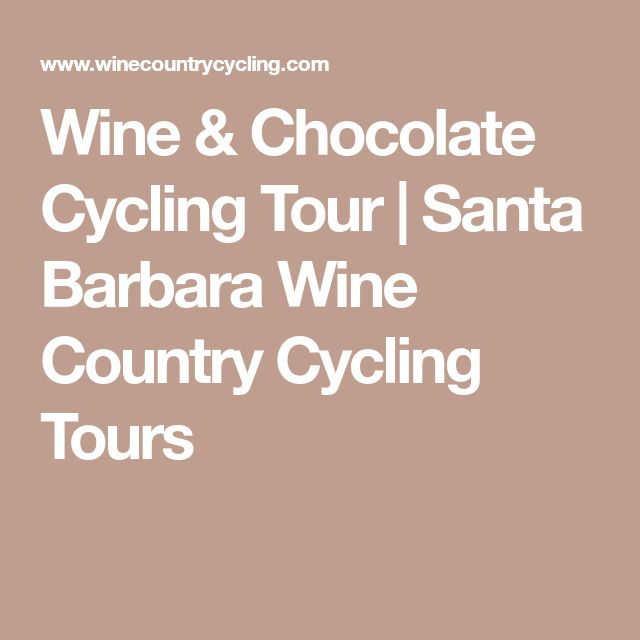 Wine & Chocolate Cycling Tour | Santa Barbara Wine Country Cycling Tours