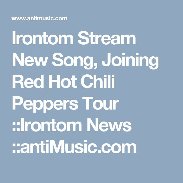 Irontom Stream New Song, Joining Red Hot Chili Peppers Tour ::Irontom News ::antiMusic.com
