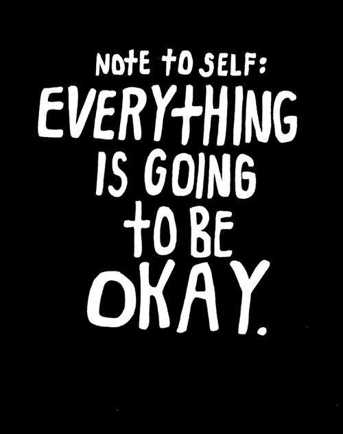 note to self: everything is going to be okay.
