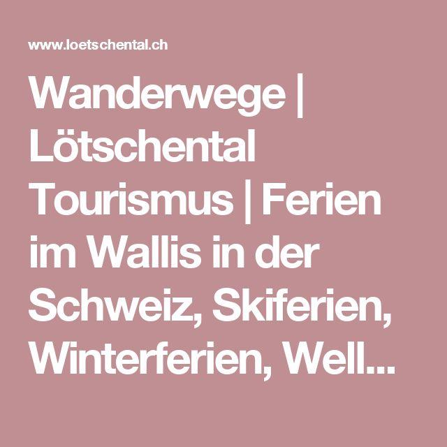 Wanderwege | Lötschental Tourismus |Ferien im Wallis in der Schweiz, Skiferien, Winterferien, Wellness, Ski, Snowboard, Schlitteln