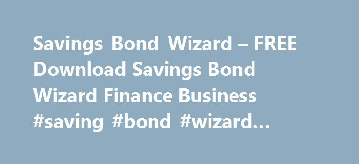 Savings Bond Wizard – FREE Download Savings Bond Wizard Finance Business #saving #bond #wizard #download http://florida.remmont.com/savings-bond-wizard-free-download-savings-bond-wizard-finance-business-saving-bond-wizard-download/  # Savings Bond Wizard v.4.15 This application will help you manage your savings bond inventory on your PC.The Savings Bond Wizard is an application that will help you manage your savings bond inventory on your PC.It's a downloadable program that allows you to…