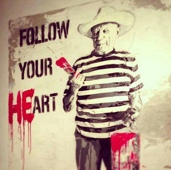 Follow your heart - Banksy uses Picasso to tell the world to follow their hearts. Great advice for artists from two of the greatest of all time.