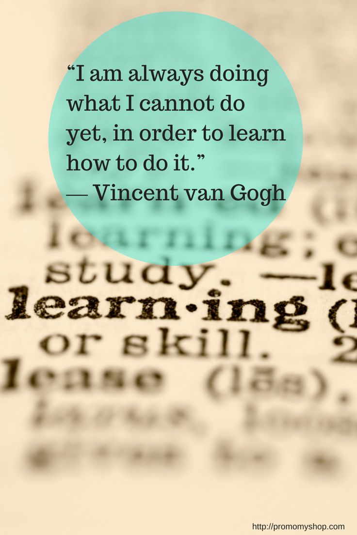 """I am always doing what I cannot do yet, in order to learn ..."
