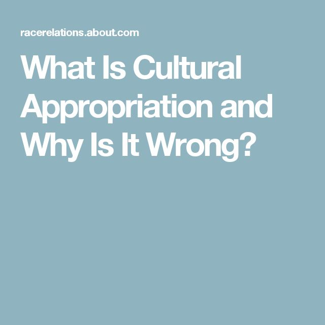 What Is Cultural Appropriation and Why Is It Wrong?