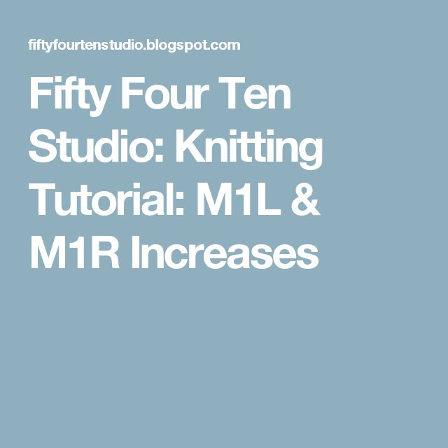 Fifty Four Ten Studio: Knitting Tutorial: M1L & M1R Increases
