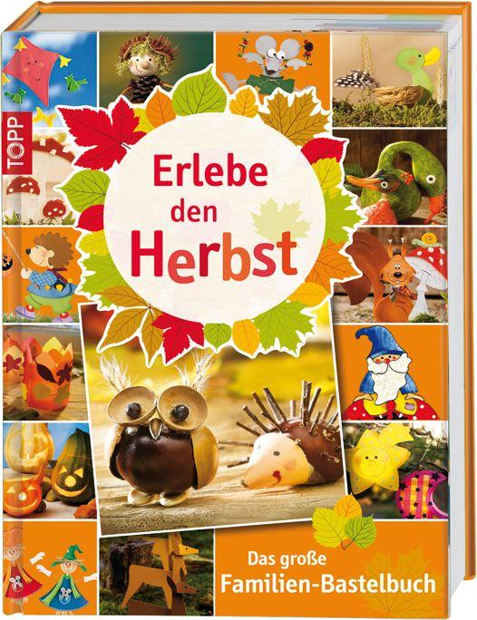 Erlebe den Herbst - Das große Familienbuch zum Rausgehen, Spaß haben und Basteln