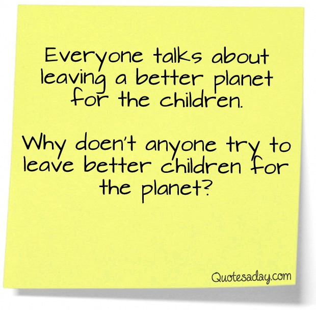 so trueInspiration, Better Children, Lite Quotes, Questions, Truths, So True, Earth Day, Families Stuff, Goofy Stuff