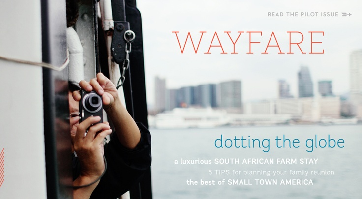 Wayfare: new travel magazine.    I am hooked already.