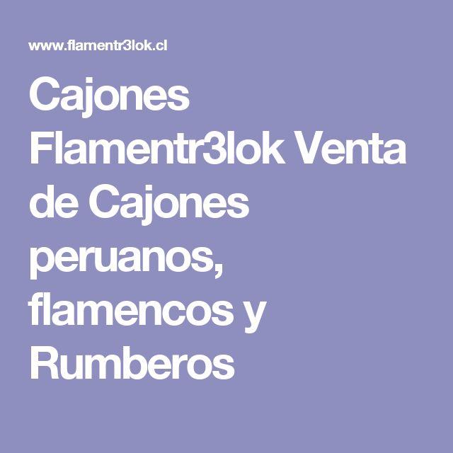 Cajones Flamentr3lok Venta de Cajones peruanos, flamencos y Rumberos