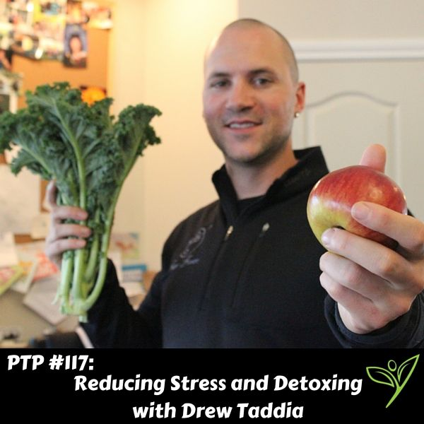 Reducing Stress and Detoxing with Drew Taddia - PTP117