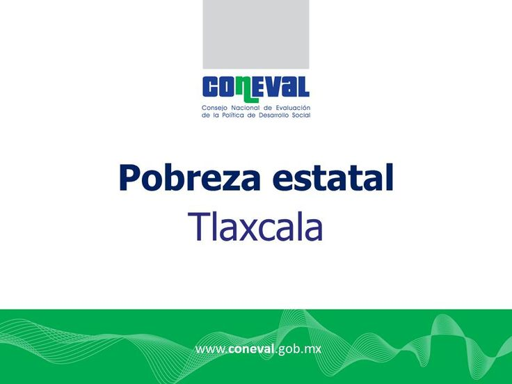¡Conoce las Estadísticas de Pobreza en Tlaxcala! Informe Preparado por el CONEVAL que Incluye los Indicadores de Pobreza en Tlaxcala.