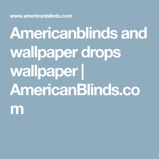 Americanblinds And Wallpaper Drops Wallpaper | AmericanBlinds.com