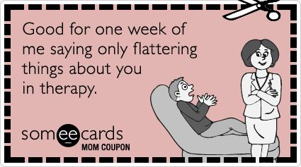 Mom Coupon: Good for one week of me saying only flattering things about you in therapy.