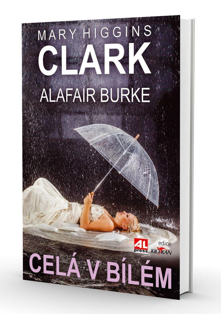 CELÁ V BÍLÉM - Mary Higgins Clark http://www.alpress.cz/cela-v-bilem/