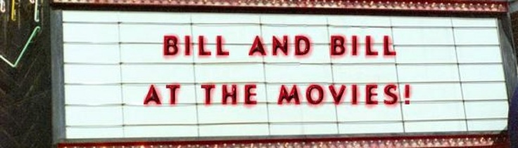 Movie Reviews from me (Bill I) and Bill C: Movies Review