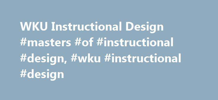 WKU Instructional Design #masters #of #instructional #design, #wku #instructional #design http://uk.nef2.com/wku-instructional-design-masters-of-instructional-design-wku-instructional-design/  # WKU Instructional Design Instructional Design What do instructional designers do? Instructional Design practitioners design and develop instructional materials such as instructional videos, online instructional activities, user manuals for instructors, instruction manuals for commercial products…