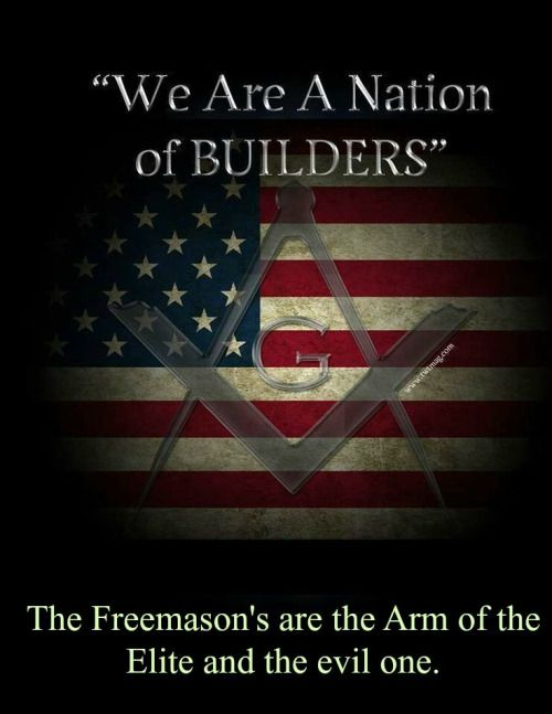 "America was created by Freemasonry . Freemasons drafted the Constitution and signed the Declaration of Independence.  The Indians who dumped the tea in the harbor were Masons. George Washington and most of his generals. The Marquis de Lafayette was shunned until he joined the Masons. At least 20 of the 42 US Presidents were ""Brothers."" US Presidents and The Illuminati / Masonic Power Structure.   http://theforbiddenknowledge.com/hardtruth/uspresidentasmasons.htm…"
