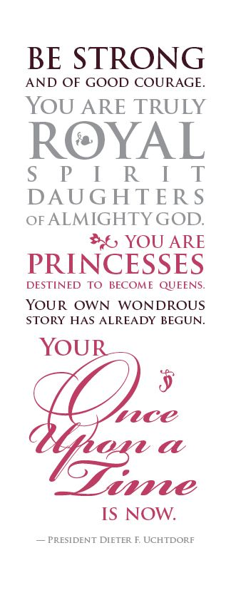 Uchtdorf princess quote for young women. I adore this! It's going up