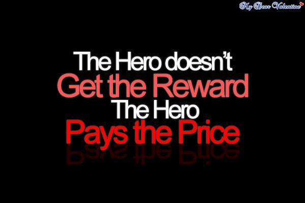 The hero doesn't get the reward the hero pays the price