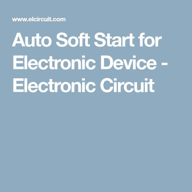Auto Soft Start for Electronic Device - Electronic Circuit