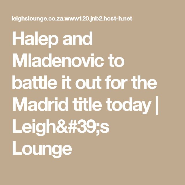 Halep and Mladenovic to battle it out for the Madrid title today | Leigh's Lounge