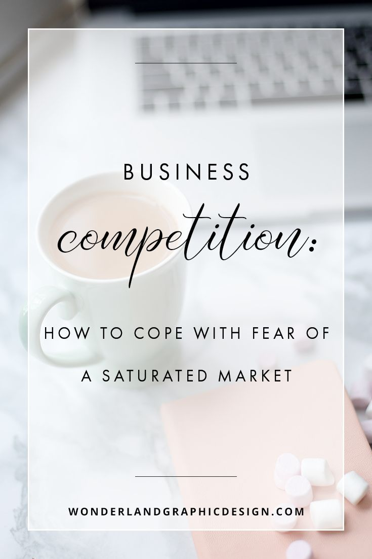 Business Competition: How To Cope With Fear Of A Saturated Market