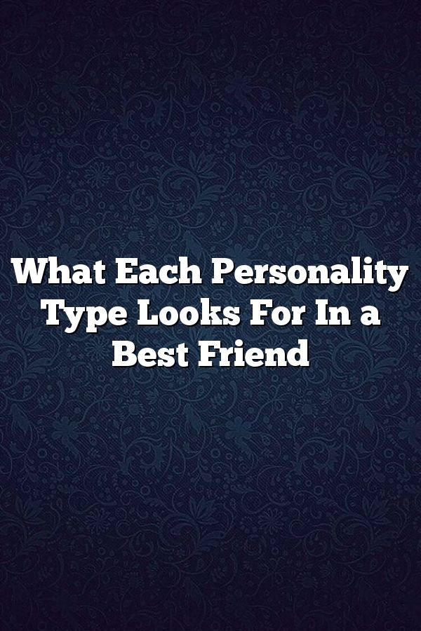 What Each Personality Type Looks For In a Best Friend – Fine