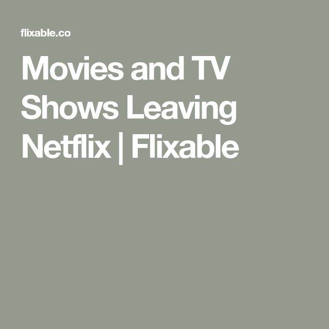Movies and TV Shows Leaving Netflix | Flixable