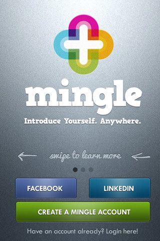 Mingle is the new, fun way for professionals to network anywhere they are. Modern and glossy interface which might not go with the app's goals.