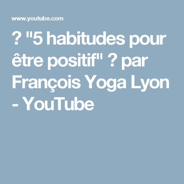 """♡ """"5 habitudes pour être positif"""" ♡ par François Yoga Lyon - YouTube"""