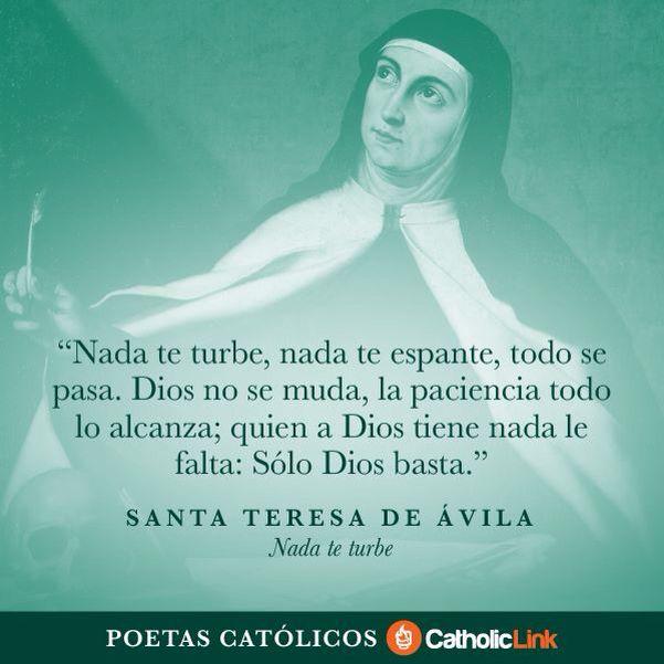 Nada te turbe, nada te espante..Santa Teresa de Ávila