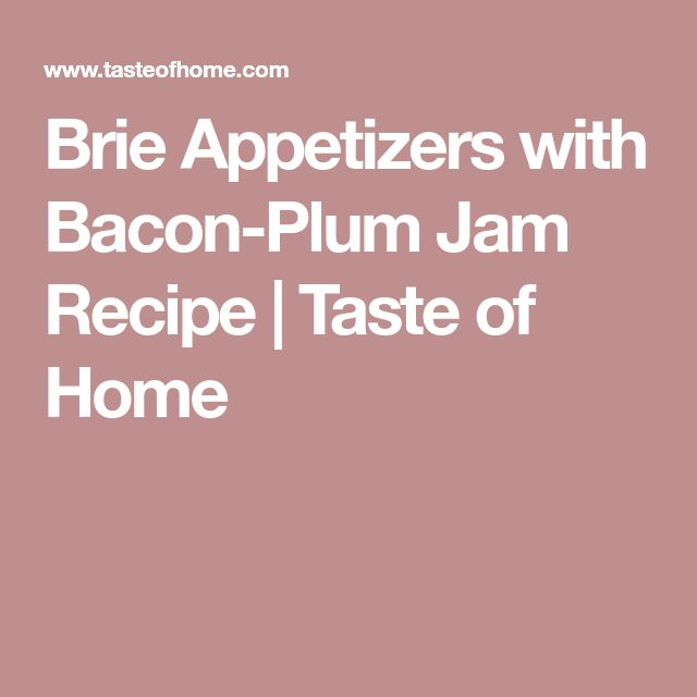 Brie Appetizers with Bacon-Plum Jam Recipe   Taste of Home