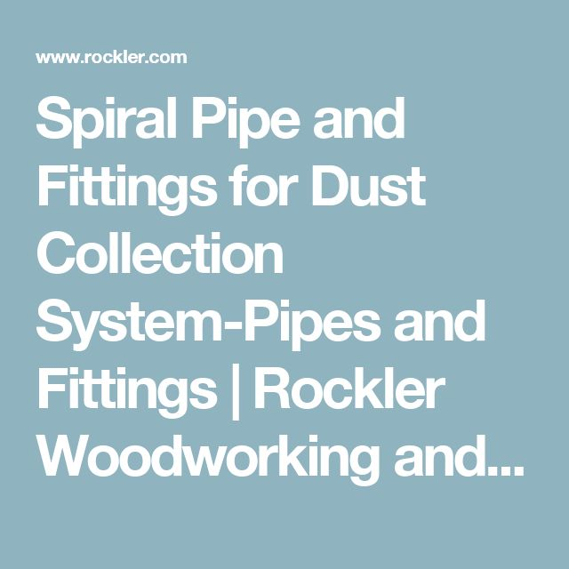 Spiral Pipe and Fittings for Dust Collection System-Pipes and Fittings | Rockler Woodworking and Hardware