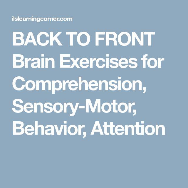 BACK TO FRONT Brain Exercises for Comprehension, Sensory-Motor, Behavior, Attention