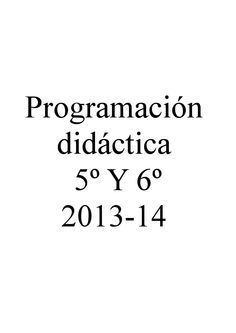 Programación de aula de 5º y 6º. Curso 13-14 Desarrollo de la programación de aula del CEIP Antonio Gala de Silillos.