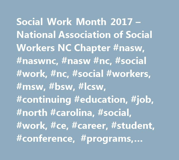 Social Work Month 2017 – National Association of Social Workers NC Chapter #nasw, #naswnc, #nasw #nc, #social #work, #nc, #social #workers, #msw, #bsw, #lcsw, #continuing #education, #job, #north #carolina, #social, #work, #ce, #career, #student, #conference, #programs, #international http://miami.remmont.com/social-work-month-2017-national-association-of-social-workers-nc-chapter-nasw-naswnc-nasw-nc-social-work-nc-social-workers-msw-bsw-lcsw-continuing-education-job-north-car/  # The…