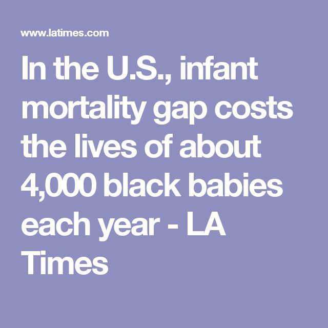 In the U.S., infant mortality gap costs the lives of about 4,000 black babies each year - LA Times