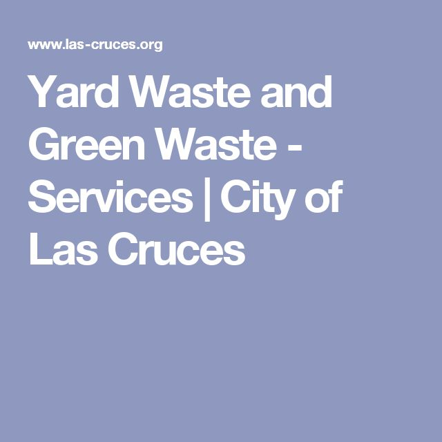 Yard Waste and Green Waste - Services | City of Las Cruces