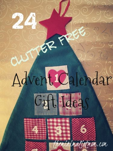24 Clutter Free Advent Calendar Gift Ideas, by minamalistmom.  Some of these are pretty darn good, I am going to try them!