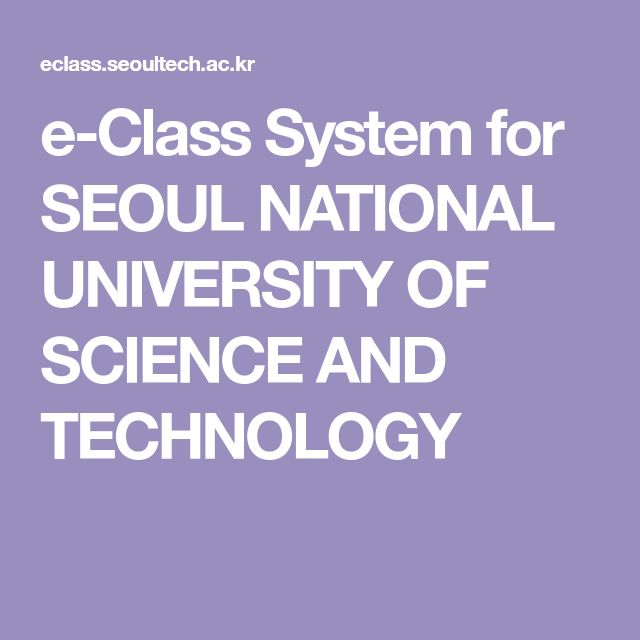 e-Class System for SEOUL NATIONAL UNIVERSITY OF SCIENCE AND TECHNOLOGY