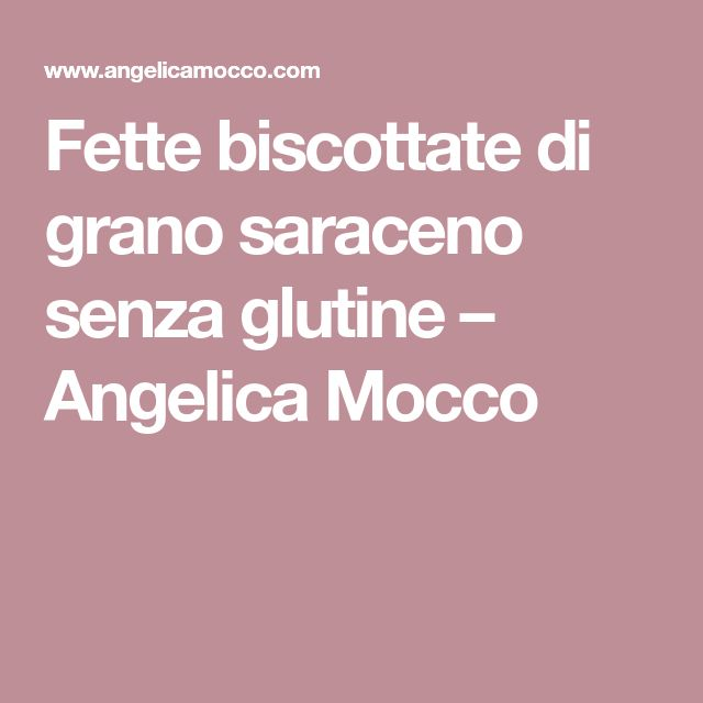 Fette biscottate di grano saraceno senza glutine – Angelica Mocco