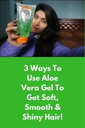 3 Ways To Use Aloe Vera Gel To Get Soft Smooth Shiny Hair Aloe