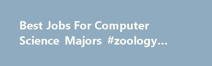 Best Jobs For Computer Science Majors #zoology #degree http://degree.nef2.com/best-jobs-for-computer-science-majors-zoology-degree/  #computer science degree # Best Jobs For Computer Science Majors by Salary Potential Computer science grads are in high demand. Start exploring computer science career paths with this list of common jobs for CompSci majors. [Read More] People who study computer science were once stereotyped as die-hard nerds who would rather spend a Friday night writing code…