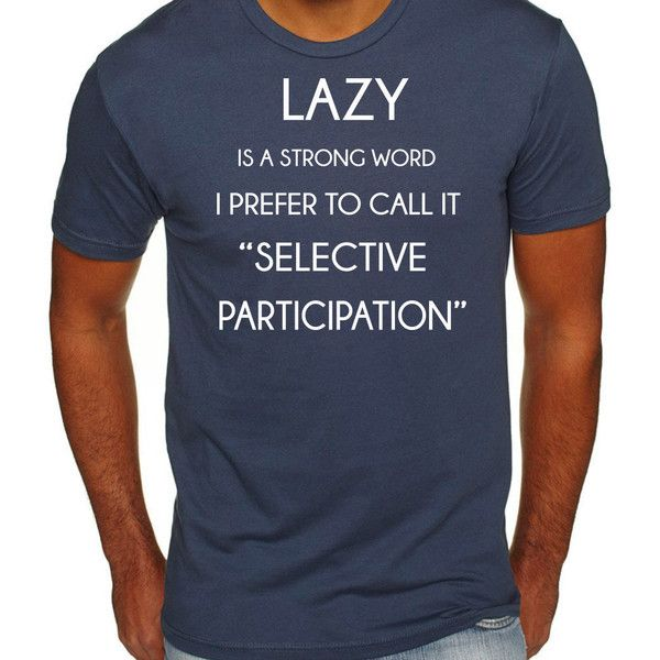 Lazy is a Strong Word Funny T Shirts for Men Funny T ...