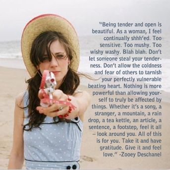 Zooey Deschanel. I admire her for her words of wisdom and power.