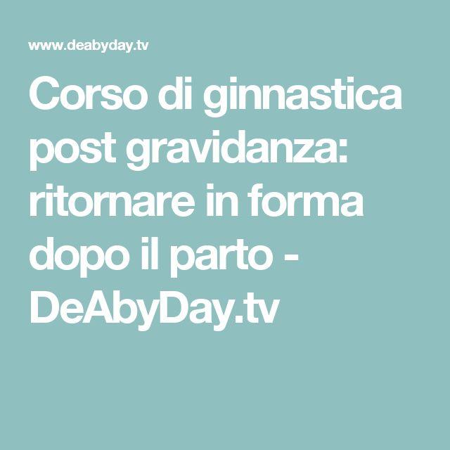 Corso di ginnastica post gravidanza: ritornare in forma dopo il parto - DeAbyDay.tv