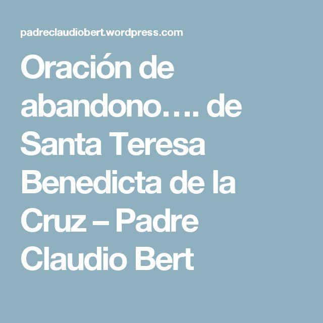 Oración de abandono…. de Santa Teresa Benedicta de la Cruz – Padre Claudio Bert