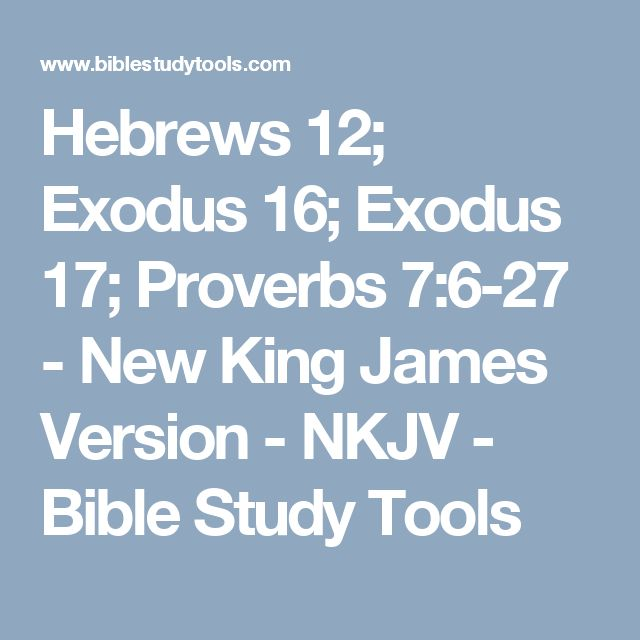 Hebrews 12; Exodus 16; Exodus 17; Proverbs 7:6-27 - New King James Version - NKJV - Bible Study Tools