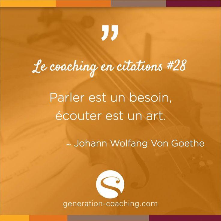 Le coaching en citations #28   Parler est un besoin, écouter est un art.  ∼ Johann Wolfgang Von   #lecoachingencitations #generationcoaching