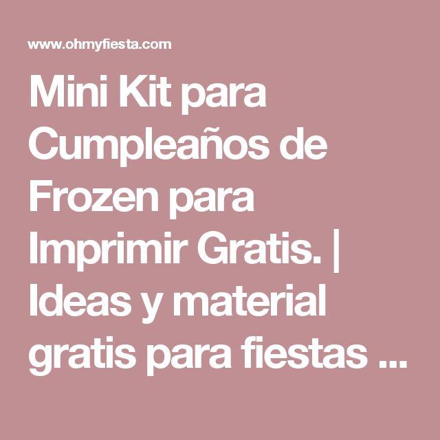 Mini Kit para Cumpleaños de Frozen para Imprimir Gratis. | Ideas y material gratis para fiestas y celebraciones Oh My Fiesta!